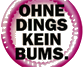 Ohne Dings kein Bums